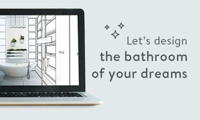 Let us design the bathroom of your dreams